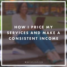 How I price my services and make a consistent income || Maya Elious