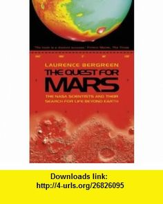 THE QUEST FOR MARS NASA SCIENTISTS AND THEIR SEARCH FOR LIFE BEYOND EARTH (9780006531340) LAURENCE BERGREEN , ISBN-10: 0006531342  , ISBN-13: 978-0006531340 ,  , tutorials , pdf , ebook , torrent , downloads , rapidshare , filesonic , hotfile , megaupload , fileserve