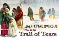 Trail of Tears is a name given to the ethnic cleansing and forced relocation of Native nations following the Indian Removal Act of 1830. In 1831 the Choctaw were the first to be removed, By 1837, 46,000 Natives from these had been removed from their homelands thereby opening 25 million acres for predominantly white settlement…to date over 100 million native peoples have been exterminated.