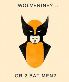 Well it's either Wolverine or Batman and some guy dressed as Batman. And thats not an option... soooo... Wolverine!