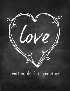 """Free """"love was made for you and me"""" chalkboard printable from www.u-createcrafts.com"""