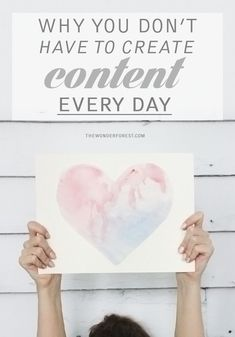 Love Your Blog: You Don't Have to Create Content Every Day | Wonder Forest: Design Your Life.
