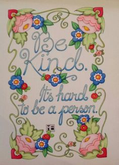 ♥ Be kind...it's hard to be a person ~ Mary Engelbreit ♥                                                                                                                                                      More
