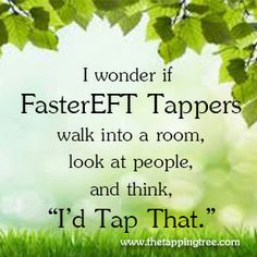 As Practitioners we all want to Tap That - Want to know more about Tapping Yourself? Visit http://thetappingtree.com or http://www.facebook.com/thetappingtree or http://www.pinterest.com/fastereftandme