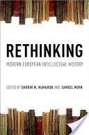 Rethinking : modern european intellectual history - Darrin M. MC Mahon, Samuel Moyn