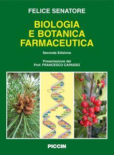*Biologia e botanica farmaceutica / Felice Senatore ; presentazione del prof. Francesco Capasso. - 2. ed. - Padova : Piccin, ©2012 (stampa 2011). - XVIII, 657 p. : ill. ; 27 cm + 1 fascicolo. ((Titolo del fascicolo: Domande di verifica.