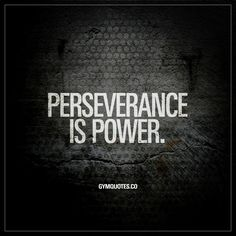 """""""Perseverance is power."""" The dictionary defines perseverance as: """"continued effort to do or achieve something despite difficulties, failure, or opposition."""" And difficulties are part of everyday life for us that are training hard to become better and stronger. Every single workout is (should be) difficult. To remain disciplined can be difficult. To train hard through the burn is difficult. But no matter how hard things get, we persevere until we reach our goals. www.gymquotes.co"""