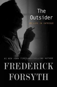 The Outsider: My Life in Intrigue, by Frederick Forsyth; New York Times Book Review, 11/1/15
