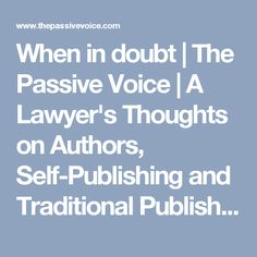 When in doubt | The Passive Voice | A Lawyer's Thoughts on Authors, Self-Publishing and Traditional Publishing