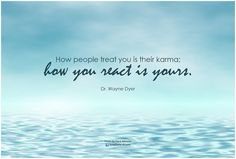 Wayne Dyer How people treat you is their karma, how you react is yours Wayne Dyer, 12 Laws Of Karma, Famous Quotes, Best Quotes, Elkhart Tolle, Attitude Quotes, Life Quotes, You Deserve It, New Earth