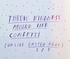 Throw kindness around like confetti (or like Easter eggs).