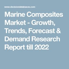 Marine Composites Market - Growth, Trends, Forecast & Demand Research Report till 2022