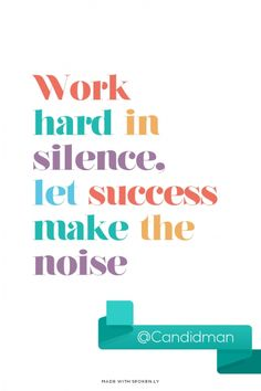 Work hard in silence, let success make the noise - @Candidman | Candidman made this with Spoken.ly