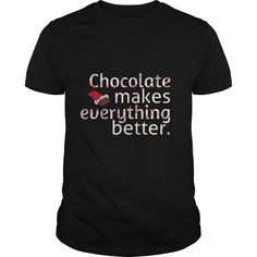 Chocolate Makes Everything Better T-Shirt - Chocolate Makes Everything Better T-Shirt #Chocolate #Chocolateshirts #iloveChocolate # tshirts