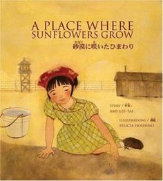 A Place Where Sunflowers Grow Cover. Inspired by her family's experiences, author Amy Lee-Tai has crafted a story rooted in one of America's most shameful historical episodes—the internment of Japanese Americans during World War II. Great Books, My Books, Japanese American, Asian American, American Girls, Amy Lee, Children's Picture Books, Children's Literature, American Literature