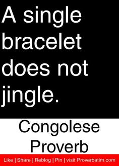 A single bracelet does not jingle. - Congolese Proverb #proverbs #quotes