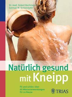 Natürlich gesund mit Kneipp: Fit und schön: über 60 Wasseranwendungen für zu Hause von Robert Bachmann http://www.amazon.de/dp/3830465718/ref=cm_sw_r_pi_dp_.4rjub1HDWTFH