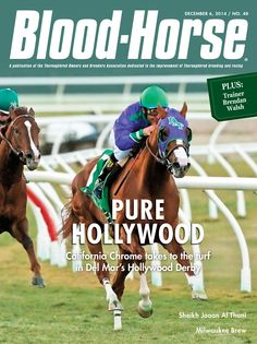 December 6, issue 48. Pure Hollywood: California Chrome takes to the turf in Del Mar's Hollywood Derby Also in this Issue: Trainer Brendan Walsh, Sheikh Joaan Al Thani, Mikwaukee Brew Buy this issue: http://shop.bloodhorse.com/collections/current-issue/products/the-blood-horse-dec-6-2014-print