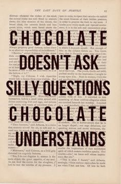 Chocolate Doesn't Ask Silly Questions, Chocolate Understands - funny quote poster dictionary art print Art Quotes Funny, Great Quotes, Quotes To Live By, Me Quotes, Inspirational Quotes, Quote Art, Funny Art, Food Quotes, Funny Sayings