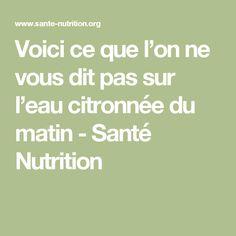 Voici ce que l'on ne vous dit pas sur l'eau citronnée du matin - Santé Nutrition