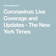 Coronavirus: Live Coverage and Updates - The New York Times World Health Organization, News Health, News Stories, New York Times, It Hurts, California, Live