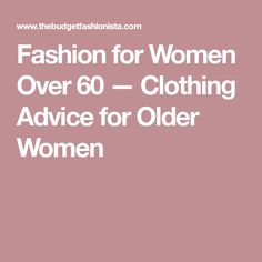 Fashion for Women Over 60 — Clothing Advice for Older Women