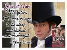 Grace did fear Merryton.  He was known to be aloof and distant and disdainful.  ~Grace Cabot