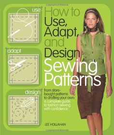 How to Use, Adapt, and Design Sewing Patterns: From store-bought patterns to drafting your own: a complete guide to fashion sewing with confidence, http://www.amazon.com/dp/0764144251/ref=cm_sw_r_pi_awdm_Xnvctb17ZP1GB