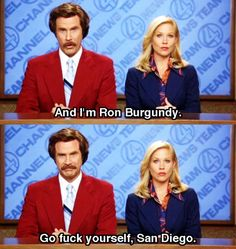Anchorman...seriously how do you NOT love Will Ferrell? This movie is hilarious.