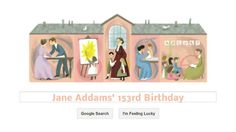 """Jane Addams' 153rd Birthday (Google Doodle) """"Today (9/6/13) Google celebrates the 153rd anniversary of Addams's birth depicting Hull House [a National Historic Landmark] in a pastel-hued home-page Doodle as children are nurtured & nursed & taught. Addams was the first woman ever to receive an honorary degree from Yale; author of """"Newer Ideals of Peace"""" and """"Peace and Bread in Time and War""""; chair of the Women's Peace Party; and a humanitarian assistant to Pres. Hoover."""