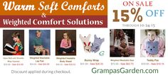 15% Off select Soft Comforts and Weighted Comfort Solutions products. Sale through Saturday, 10/24/2015. Discount applied during checkout. Visit Sale Page at: http://www.grampasgarden.com/soft-comforts-weighted-comfort-solutions-sale