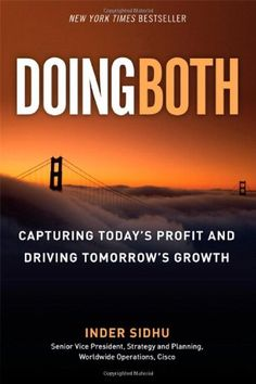 Doing Both: Capturing Today's Profit and Driving Tomorrow's Growth by Inder Sidhu http://www.amazon.com/dp/0137083645/ref=cm_sw_r_pi_dp_3yrlvb01HZZG3