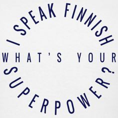 Haha i could speak gibberish all the time around my friends and family, Learn Finnish, Finnish Language, My Ancestors, Super Powers, Haha, Letters, Mood, Sayings, Learning