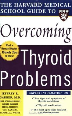 Harvard Medical School Guide to Overcoming Thyroid Problems (Harvard Medical School Guides) by Jeffrey Garber http://www.amazon.com/dp/0071444718/ref=cm_sw_r_pi_dp_.AMfub0D7S9ME