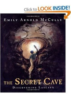 The Secret Cave: Discovering Lascaux: Emily Arnold McCully: 9780374366940: Amazon.com: Books