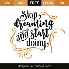 *** FREE SVG CUT FILE for Cricut, Silhouette and more *** Stop dreaming and start doing