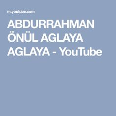 ABDURRAHMAN ÖNÜL AGLAYA AGLAYA - YouTube