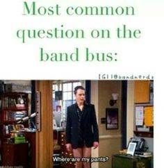for me as a guard member, would be where's my shirt?? before walking around the bus half naked to look
