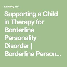 Supporting a Child in Therapy for Borderline Personality Disorder | Borderline Personality Disorder