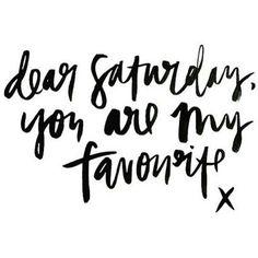 dear Saturday, you are my favorite x
