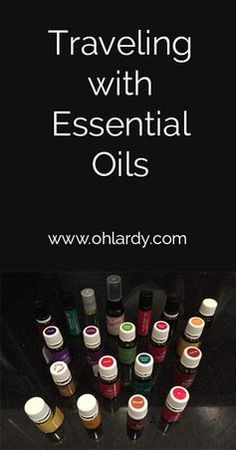 Traveling with Essential Oils - Oh Lardy