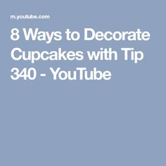 8 Ways to Decorate Cupcakes with Tip 340 - YouTube