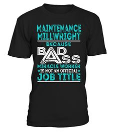 Maintenance Millwright - Badass Miracle Worker