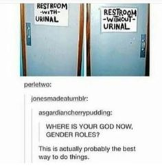 I was thinking why don't people do stuff like that except they'll have pictures of a penis or vaginas on the bathroom doors instead of a woman and man
