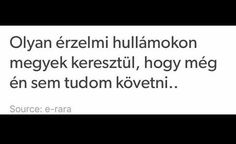 """Olyan érzelmi hullámokon megyek keresztül, hogy még én sem tudom követni."" Sad Quotes, Qoutes, Depressed, Texts, Haha, Thoughts, Feelings, Sayings, Pictures"