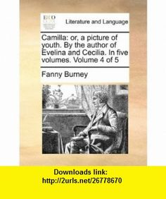 Camilla or, a picture of youth. By the author of Evelina and Cecilia. In five volumes.  Volume 4 of 5 (9781170859001) Fanny Burney , ISBN-10: 1170859003  , ISBN-13: 978-1170859001 ,  , tutorials , pdf , ebook , torrent , downloads , rapidshare , filesonic , hotfile , megaupload , fileserve