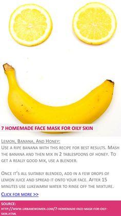 7 homemade face mask for oily skin - Lemon, banana, and honey - Click for more: http://www.urbanewomen.com/7-homemade-face-mask-for-oily-skin.html