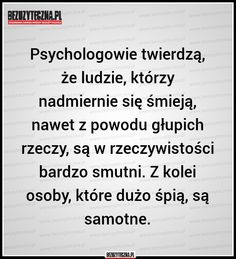 Psychologowie twierdzą, że ludzie, którzy… » Sad Quotes, Daily Quotes, Best Quotes, Motivational Quotes, Life Quotes, Inspirational Quotes, Saving Quotes, The More You Know, Really Funny