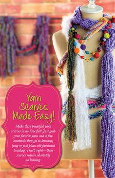 Make these beautiful yarn scarves in no time flat! Just grab your favorite yarn and a few essentials then get to knotting, tying or just plain old-fashioned braiding. That's right-- these scarves require absolutely no knitting. I think I just found a way to use up my odds & ends skeins!