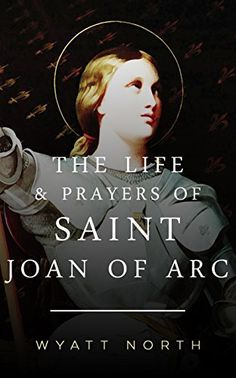 The Life and Prayers of Saint Joan of Arc by Wyatt North, http://www.amazon.com/dp/B00B5NP9L6/ref=cm_sw_r_pi_dp_Ccx0ub10JC19N